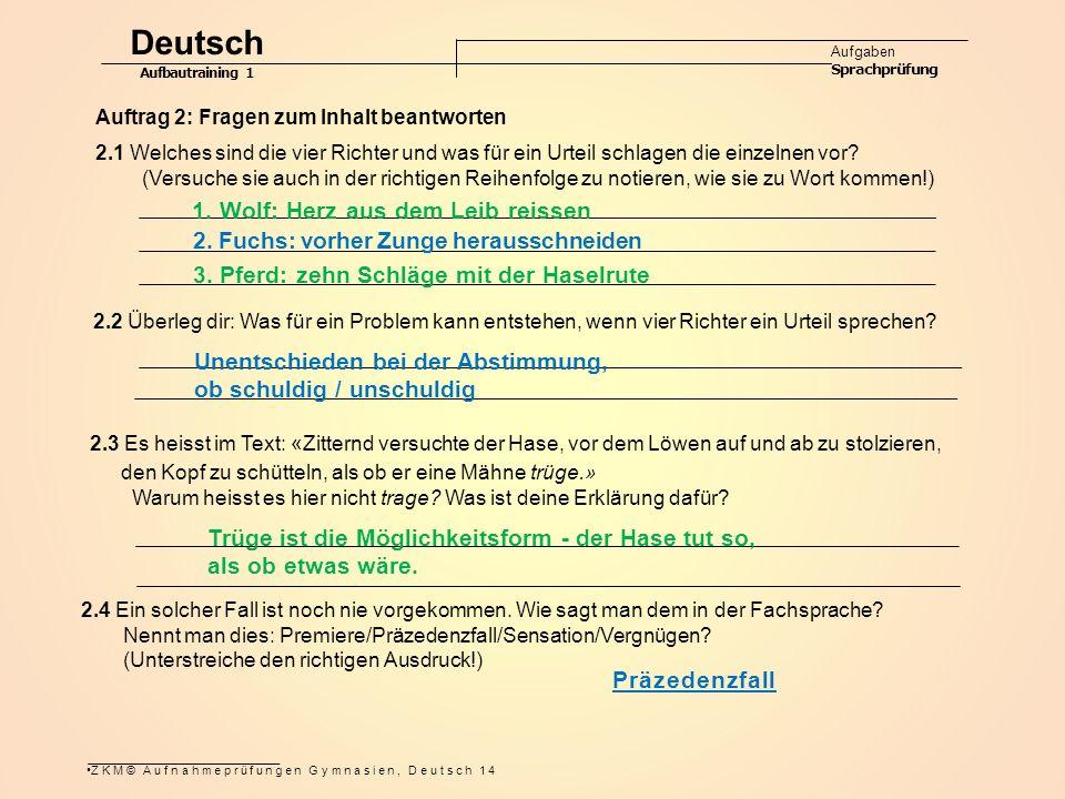 ZKM© Aufnahmeprüfungen Gymnasien, Deutsch 14 2.2 Überleg dir: Was für ein Problem kann entstehen, wenn vier Richter ein Urteil sprechen.