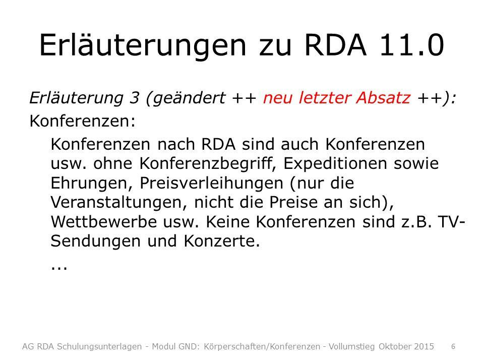 Erläuterungen zu RDA 11.0 Erläuterung 3 (geändert ++ neu letzter Absatz ++): Konferenzen: Konferenzen nach RDA sind auch Konferenzen usw.