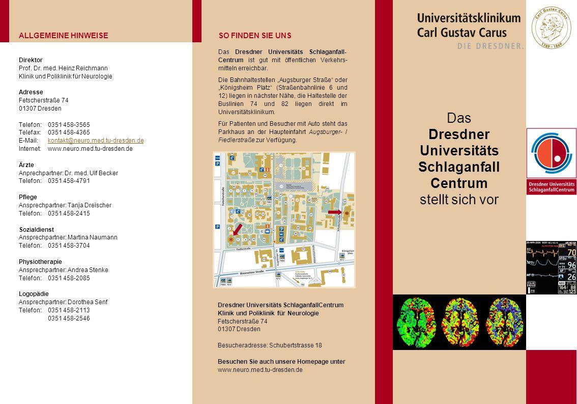 Das Dresdner Universitäts Schlaganfall Centrum stellt sich vor ALLGEMEINE HINWEISESO FINDEN SIE UNS Direktor Prof. Dr. med. Heinz Reichmann Klinik und