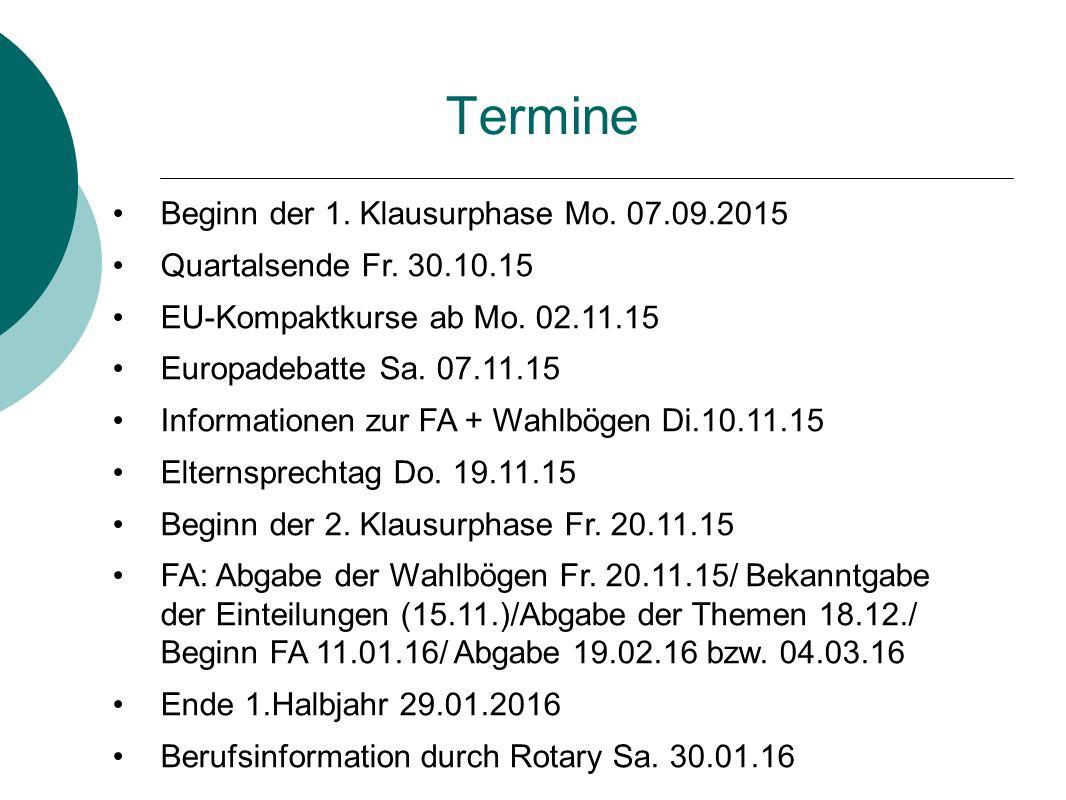 Termine Beginn der 1. Klausurphase Mo. 07.09.2015 Quartalsende Fr. 30.10.15 EU-Kompaktkurse ab Mo. 02.11.15 Europadebatte Sa. 07.11.15 Informationen z