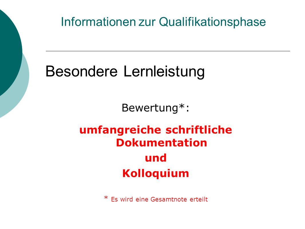 Besondere Lernleistung Bewertung*: umfangreiche schriftliche Dokumentation und Kolloquium * Es wird eine Gesamtnote erteilt Informationen zur Qualifik