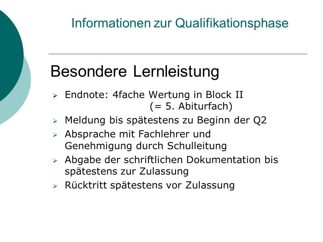Besondere Lernleistung  Endnote: 4fache Wertung in Block II (= 5. Abiturfach)  Meldung bis spätestens zu Beginn der Q2  Absprache mit Fachlehrer un
