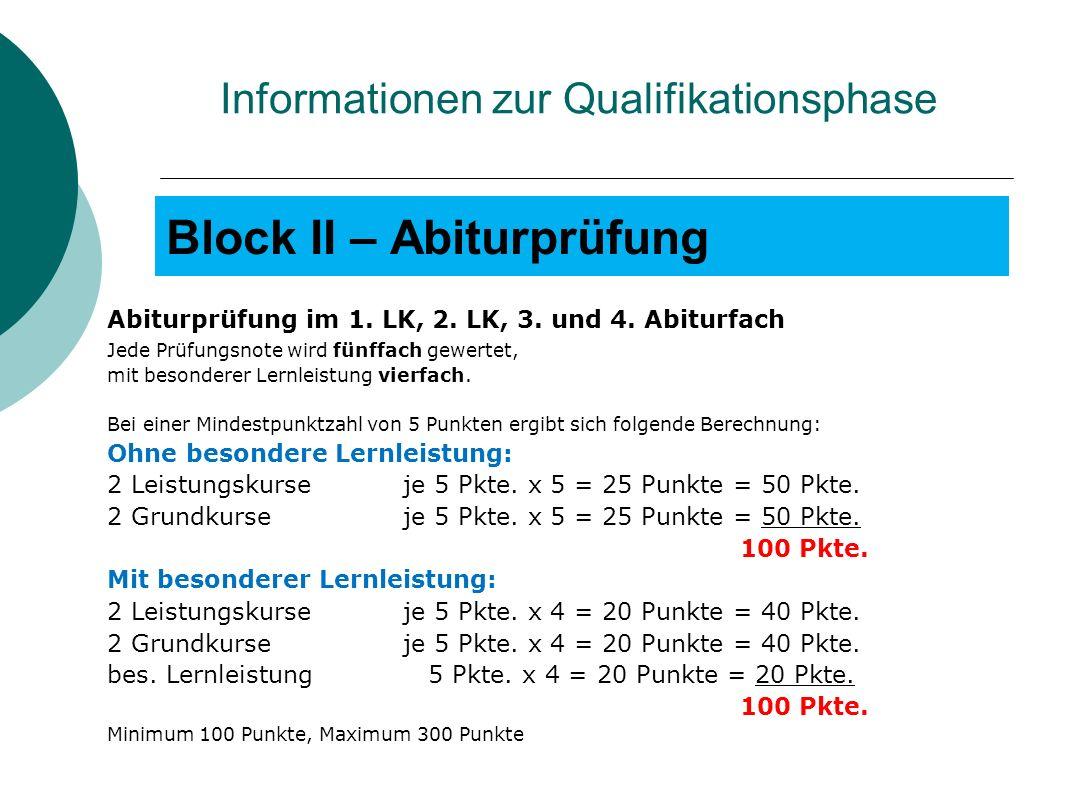 Block II – Abiturprüfung Abiturprüfung im 1. LK, 2. LK, 3. und 4. Abiturfach Jede Prüfungsnote wird fünffach gewertet, mit besonderer Lernleistung vie