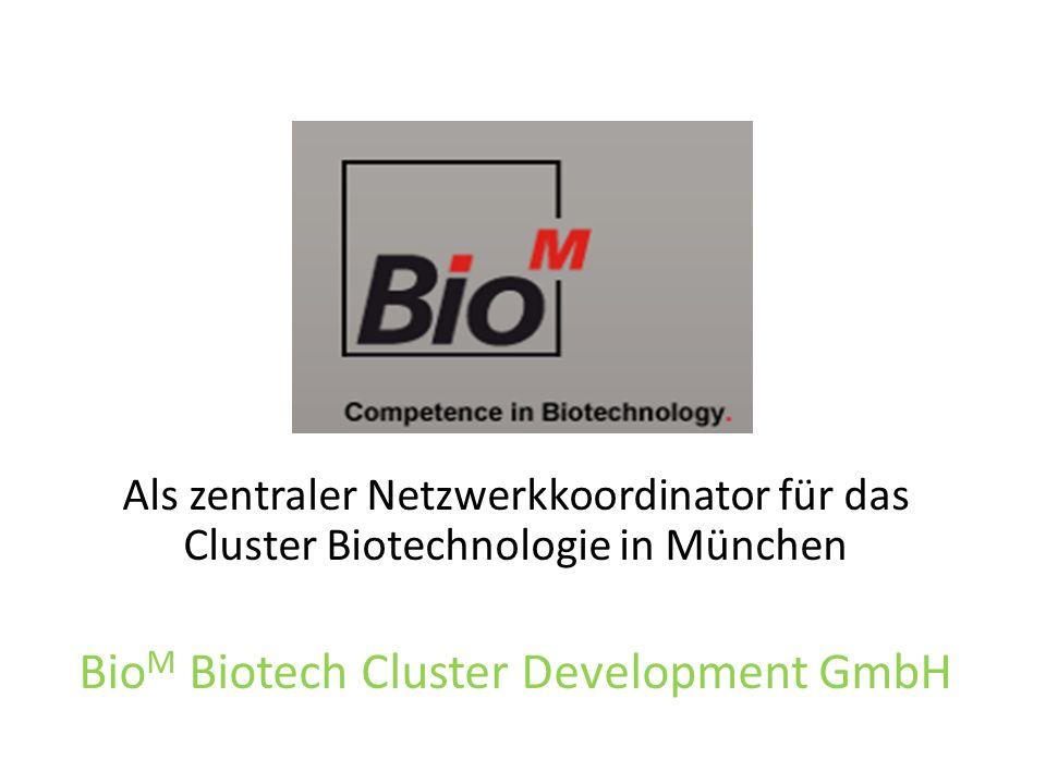 Als zentraler Netzwerkkoordinator für das Cluster Biotechnologie in München Bio M Biotech Cluster Development GmbH