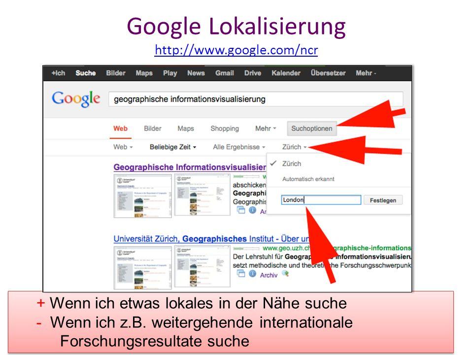 Google Lokalisierung http://www.google.com/ncr http://www.google.com/ncr + Wenn ich etwas lokales in der Nähe suche - Wenn ich z.B. weitergehende inte