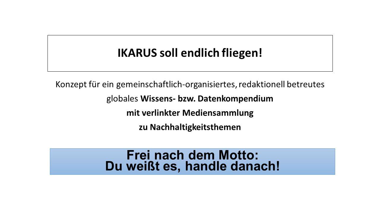IKARUS soll endlich fliegen! Konzept für ein gemeinschaftlich-organisiertes, redaktionell betreutes globales Wissens- bzw. Datenkompendium mit verlink