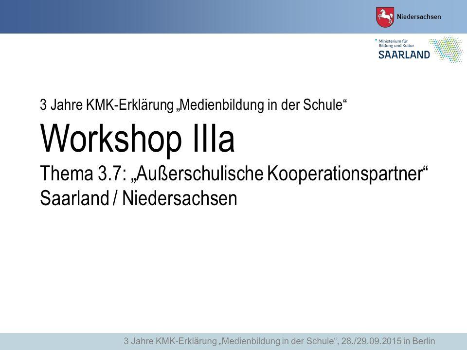 """Niedersachsen 3 Jahre KMK-Erklärung """"Medienbildung in der Schule"""" Workshop IIIa Thema 3.7: """"Außerschulische Kooperationspartner"""" Saarland / Niedersach"""
