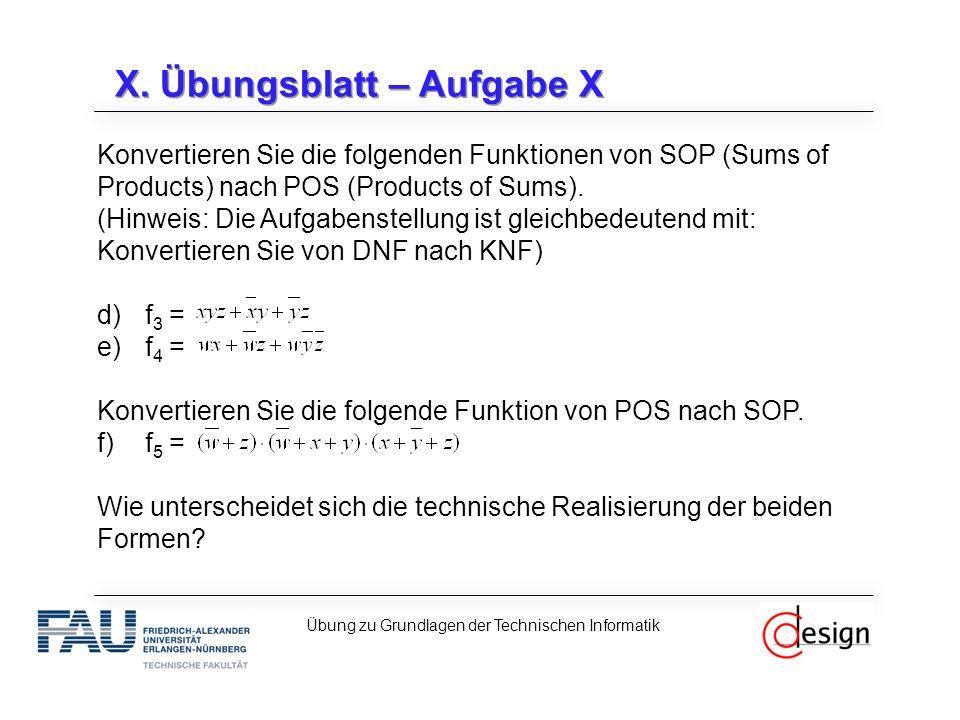 X. Übungsblatt – Aufgabe X Konvertieren Sie die folgenden Funktionen von SOP (Sums of Products) nach POS (Products of Sums). (Hinweis: Die Aufgabenste