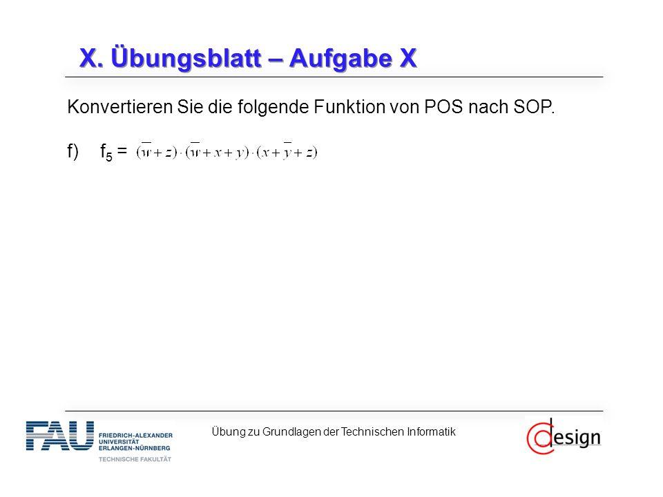 X. Übungsblatt – Aufgabe X Konvertieren Sie die folgende Funktion von POS nach SOP.