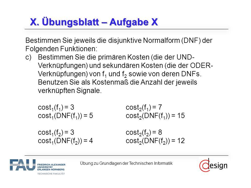 X. Übungsblatt – Aufgabe X Bestimmen Sie jeweils die disjunktive Normalform (DNF) der Folgenden Funktionen: c)Bestimmen Sie die primären Kosten (die d