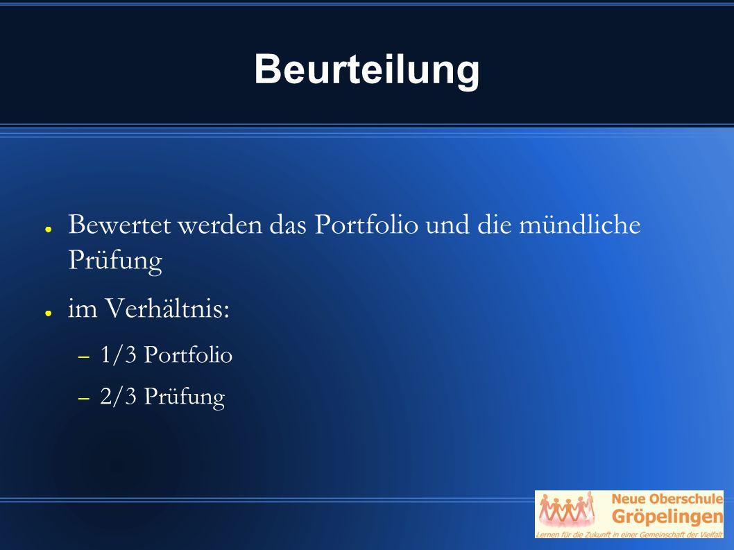 Beurteilung ● Bewertet werden das Portfolio und die mündliche Prüfung ● im Verhältnis: – 1/3 Portfolio – 2/3 Prüfung