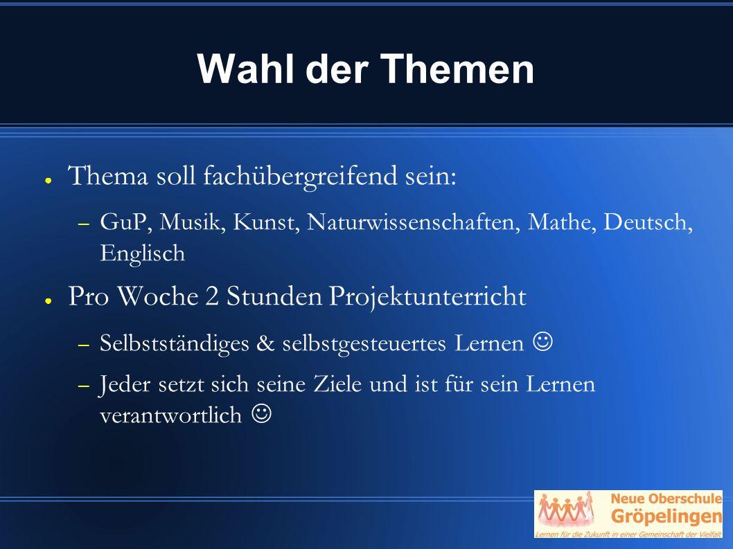 Wahl der Themen ● Thema soll fachübergreifend sein: – GuP, Musik, Kunst, Naturwissenschaften, Mathe, Deutsch, Englisch ● Pro Woche 2 Stunden Projektun