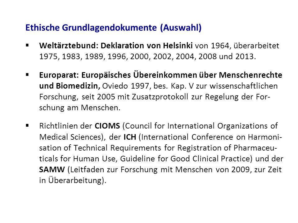 Ethische Grundlagendokumente (Auswahl)  Weltärztebund: Deklaration von Helsinki von 1964, überarbeitet 1975, 1983, 1989, 1996, 2000, 2002, 2004, 2008