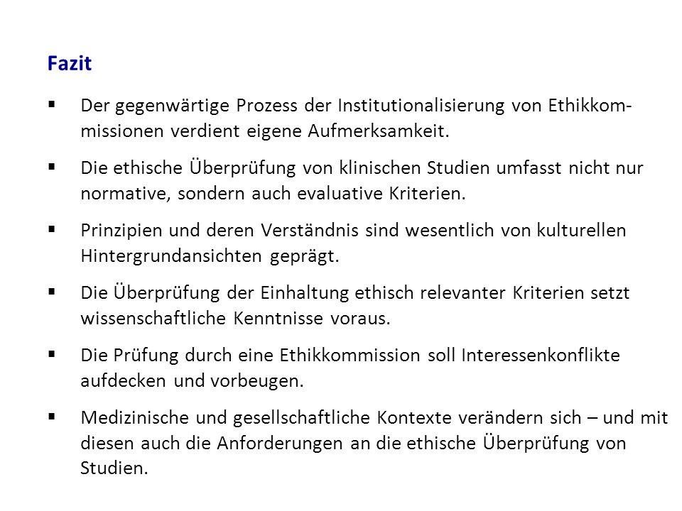 Fazit  Der gegenwärtige Prozess der Institutionalisierung von Ethikkom- missionen verdient eigene Aufmerksamkeit.  Die ethische Überprüfung von klin