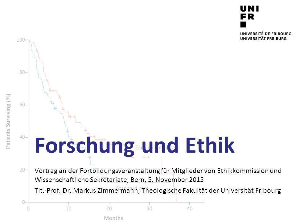 Forschung und Ethik Vortrag an der Fortbildungsveranstaltung für Mitglieder von Ethikkommission und Wissenschaftliche Sekretariate, Bern, 5. November
