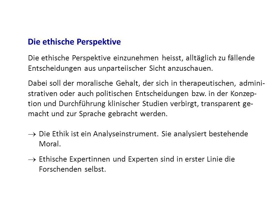 Die ethische Perspektive Die ethische Perspektive einzunehmen heisst, alltäglich zu fällende Entscheidungen aus unparteiischer Sicht anzuschauen. Dabe