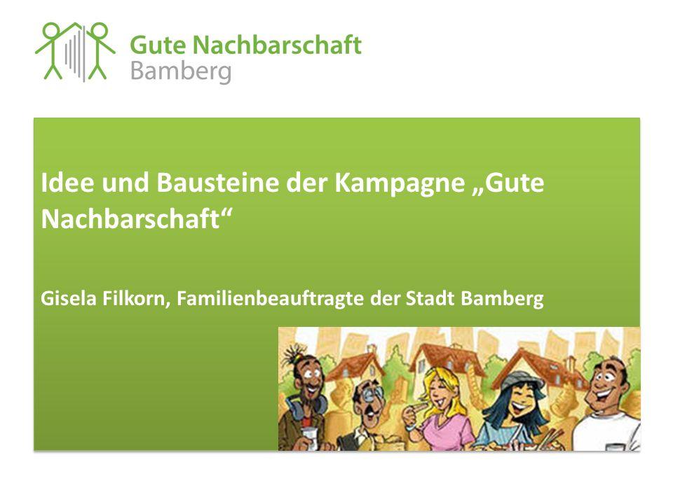 """Idee und Bausteine der Kampagne """"Gute Nachbarschaft"""" Gisela Filkorn, Familienbeauftragte der Stadt Bamberg Idee und Bausteine der Kampagne """"Gute Nachb"""