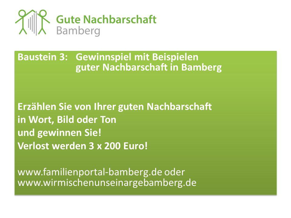 Baustein 3: Gewinnspiel mit Beispielen guter Nachbarschaft in Bamberg Erzählen Sie von Ihrer guten Nachbarschaft in Wort, Bild oder Ton und gewinnen Sie.