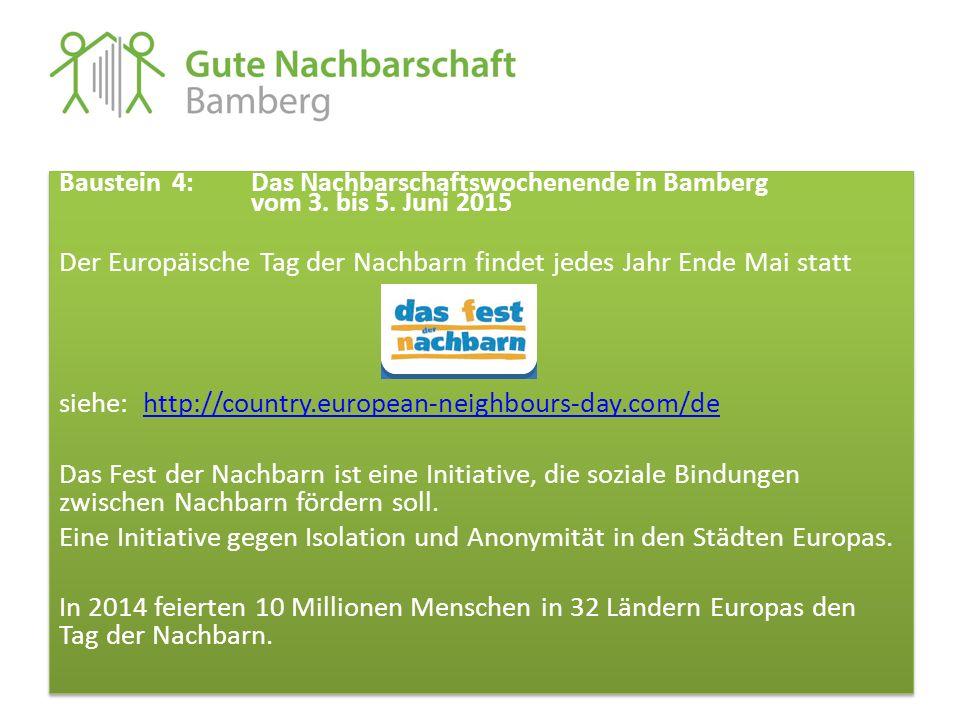 Baustein 4: Das Nachbarschaftswochenende in Bamberg vom 3. bis 5. Juni 2015 Der Europäische Tag der Nachbarn findet jedes Jahr Ende Mai statt siehe: h