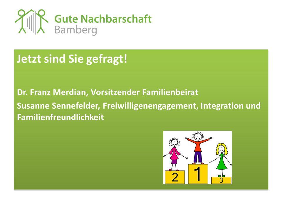 Jetzt sind Sie gefragt! Dr. Franz Merdian, Vorsitzender Familienbeirat Susanne Sennefelder, Freiwilligenengagement, Integration und Familienfreundlich