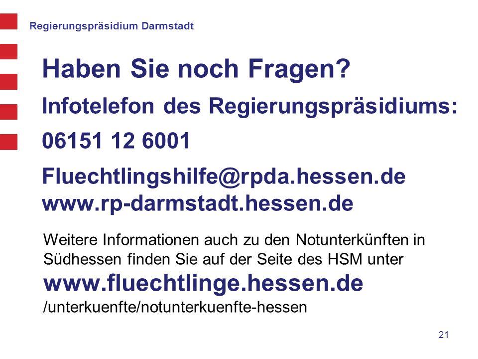 Regierungspräsidium Darmstadt Haben Sie noch Fragen? Infotelefon des Regierungspräsidiums: 06151 12 6001 Fluechtlingshilfe@rpda.hessen.de www.rp-darms