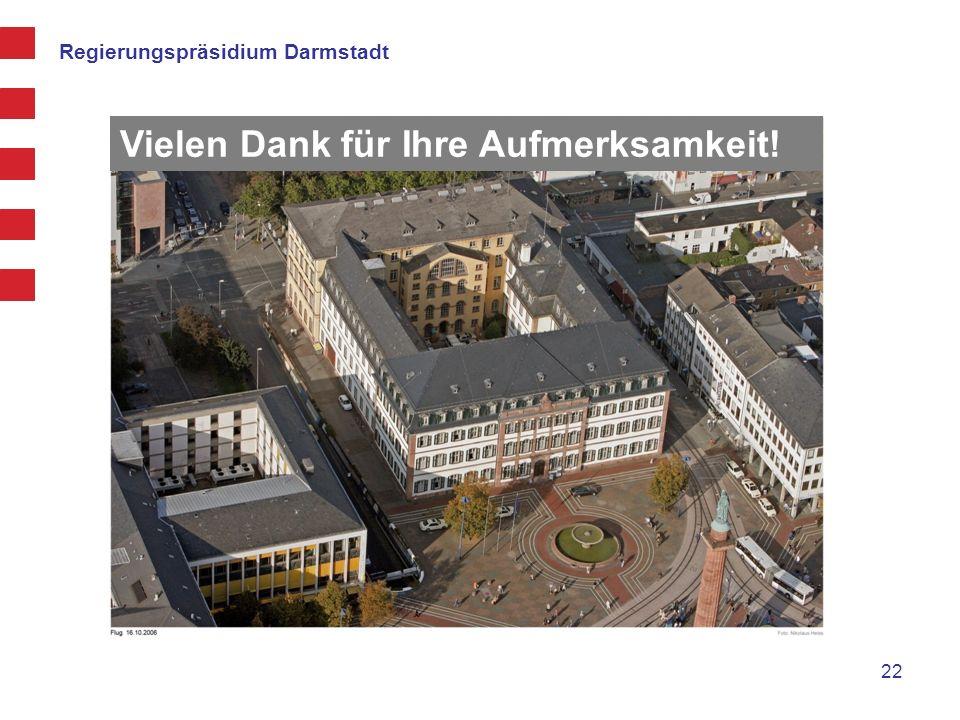 Regierungspräsidium Darmstadt Vielen Dank für Ihre Aufmerksamkeit! 22
