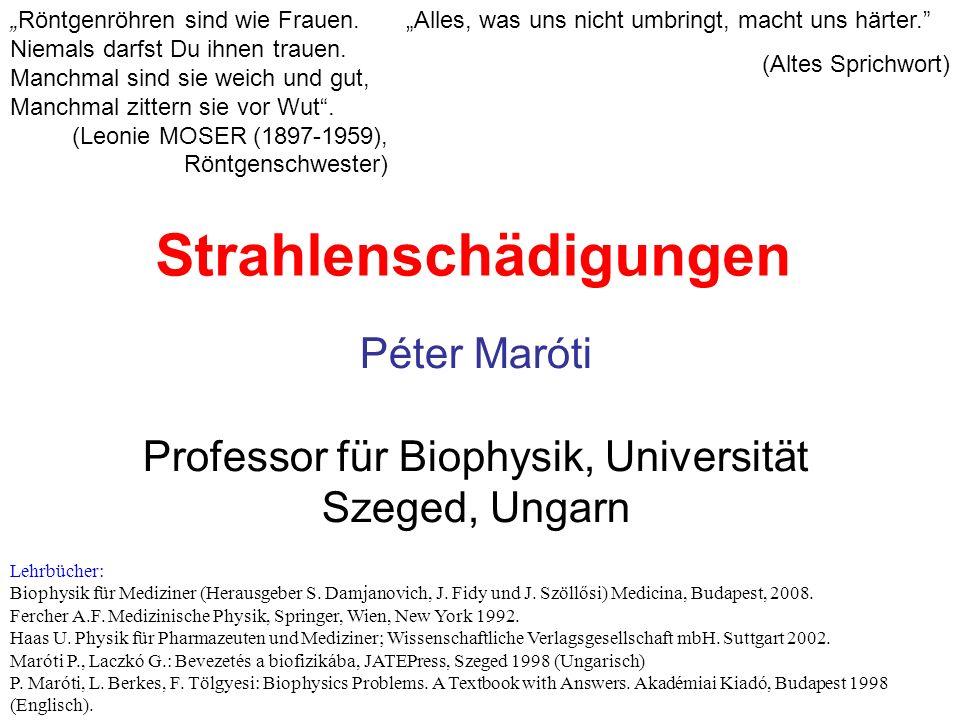 """Strahlenschädigungen Péter Maróti Professor für Biophysik, Universität Szeged, Ungarn """"Alles, was uns nicht umbringt, macht uns härter."""" (Altes Sprich"""