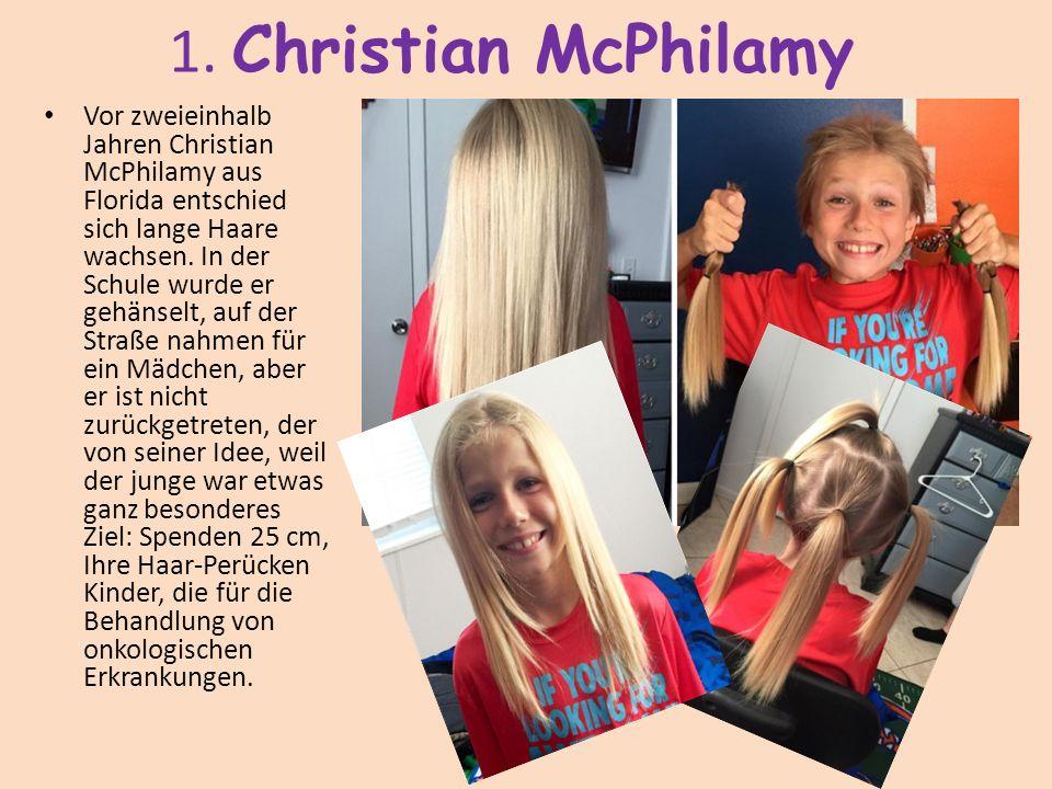 1. Christian McPhilamy Vor zweieinhalb Jahren Christian McPhilamy aus Florida entschied sich lange Haare wachsen. In der Schule wurde er gehänselt, au