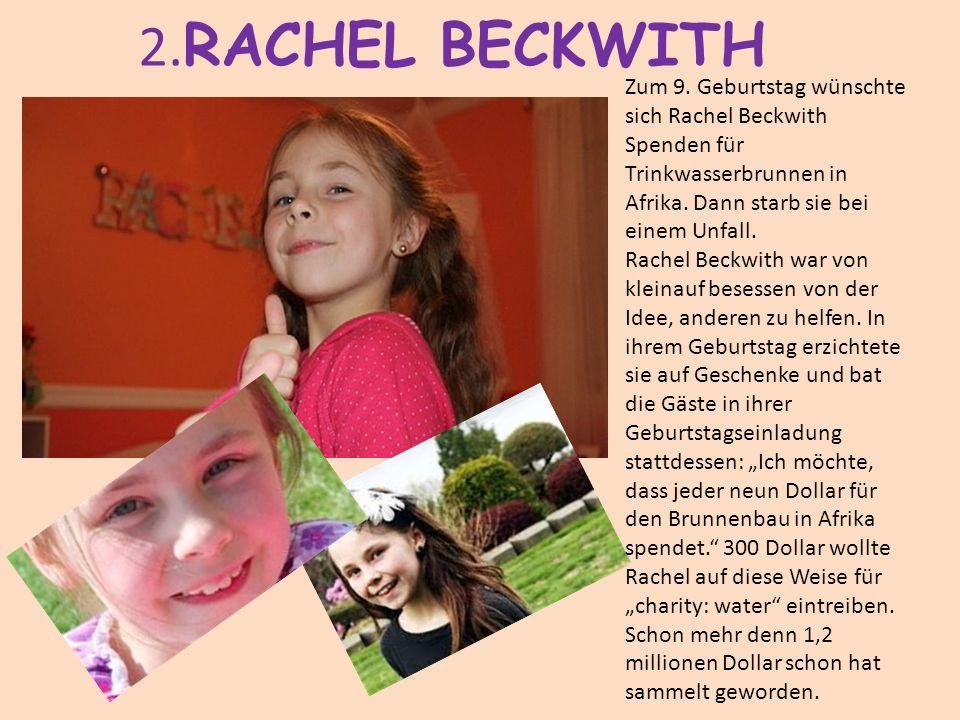 2. RACHEL BECKWITH Zum 9. Geburtstag wünschte sich Rachel Beckwith Spenden für Trinkwasserbrunnen in Afrika. Dann starb sie bei einem Unfall. Rachel B