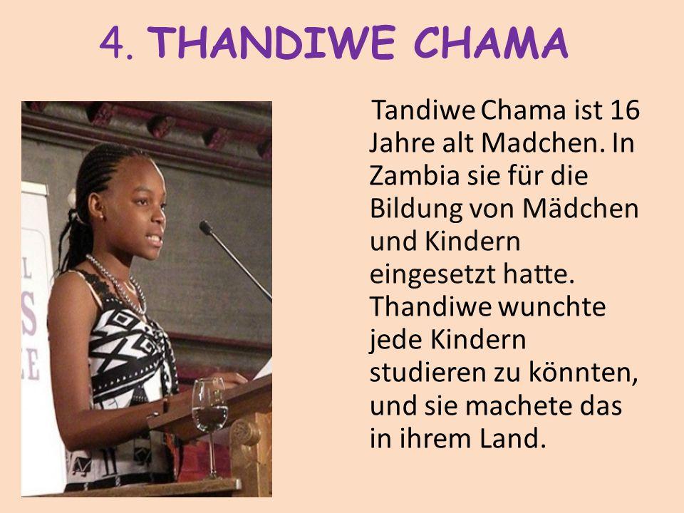 4. THANDIWE CHAMA Tandiwe Chama ist 16 Jahre alt Madchen. In Zambia sie für die Bildung von Mädchen und Kindern eingesetzt hatte. Thandiwe wunchte jed