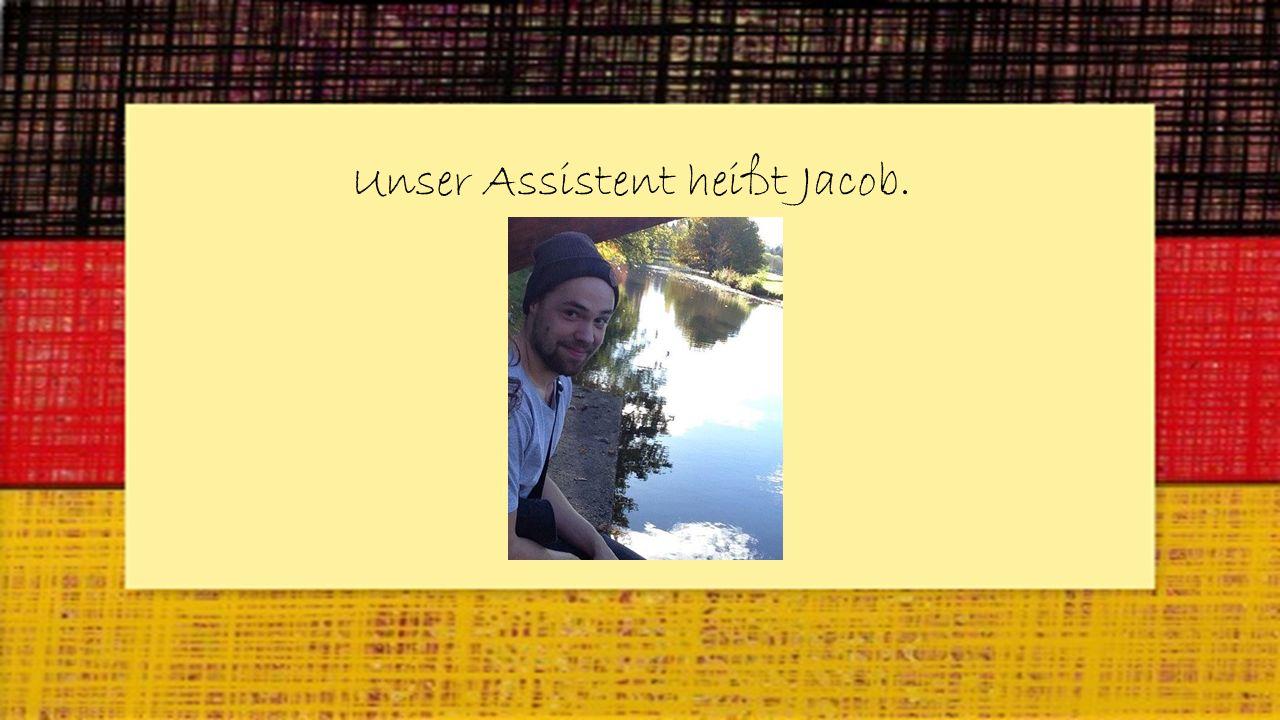 Unser Assistent heißt Jacob.