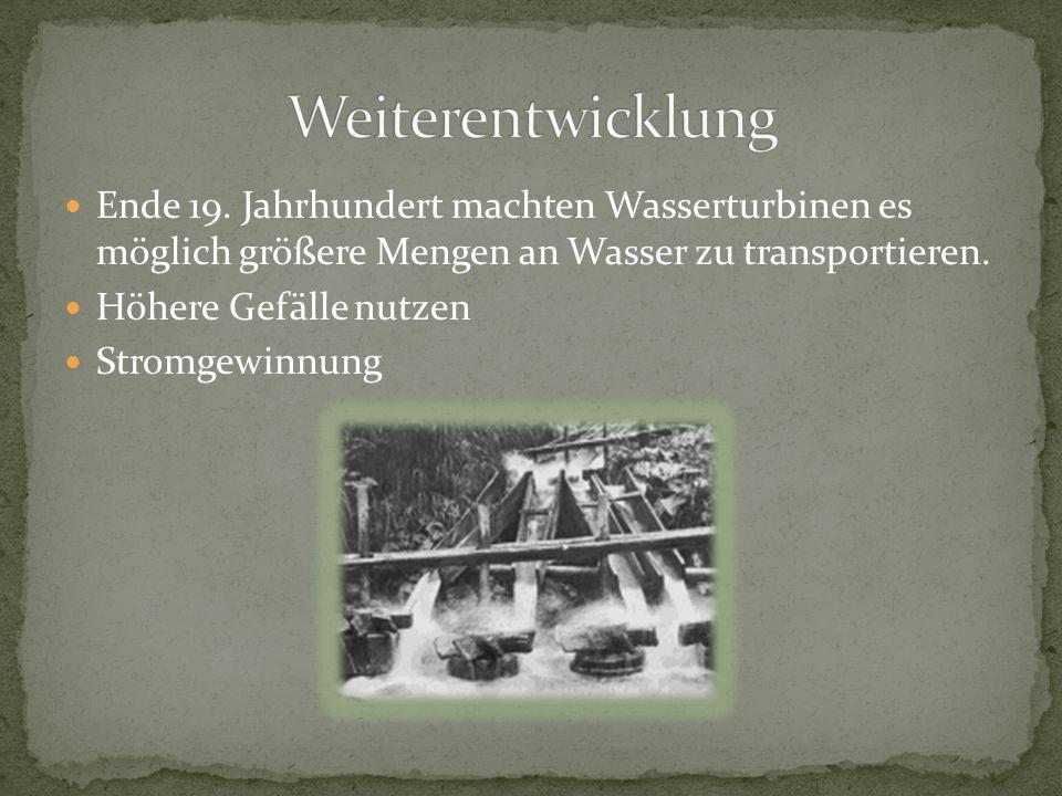 Ende 19. Jahrhundert machten Wasserturbinen es möglich größere Mengen an Wasser zu transportieren. Höhere Gefälle nutzen Stromgewinnung