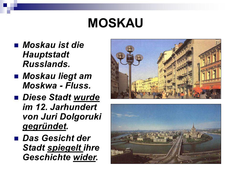 MOSKAU Moskau ist die Hauptstadt Russlands. Moskau liegt am Moskwa - Fluss.