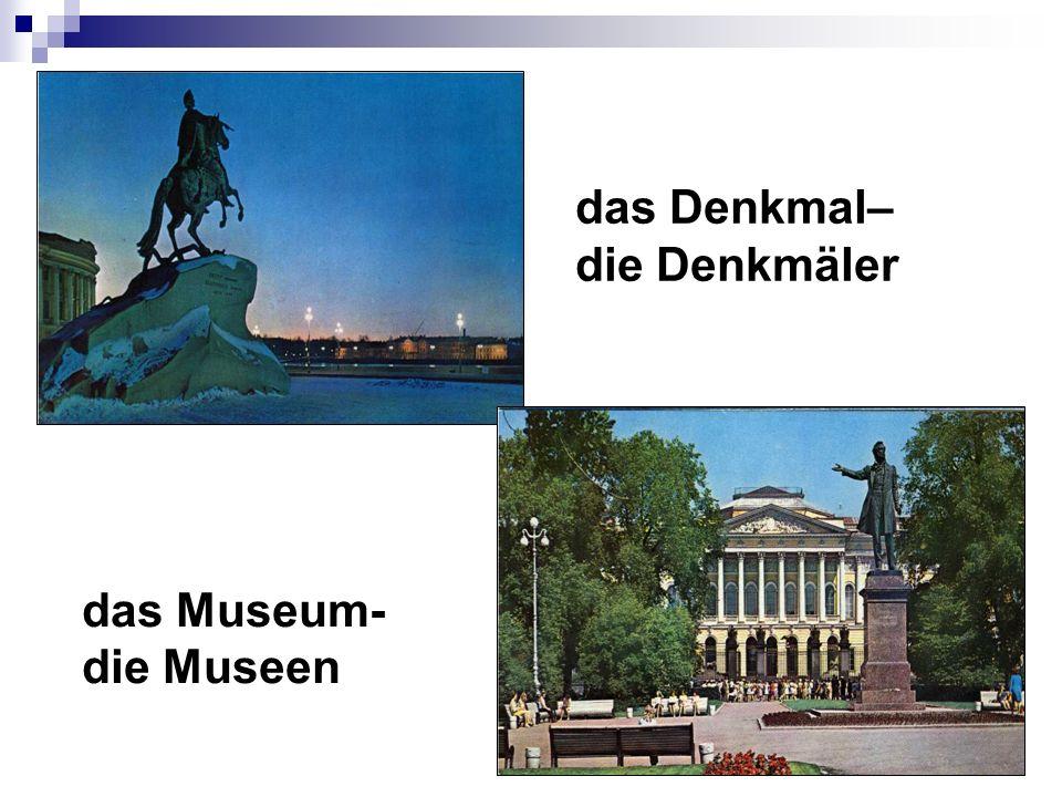 das Denkmal– die Denkmäler das Museum- die Museen