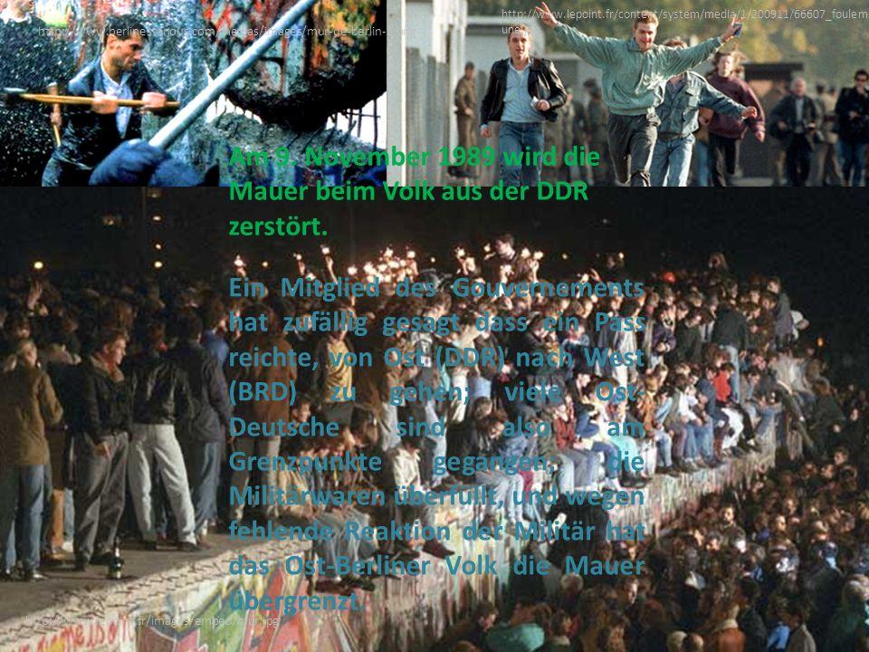 http://www.berlinestanous.com/medias/images/mur-de-berlin-2.png http://www.lepoint.fr/images/embed/mur.jpg http://www.lepoint.fr/content/system/media/1/200911/66607_foulemur- une.jpg Am 9.