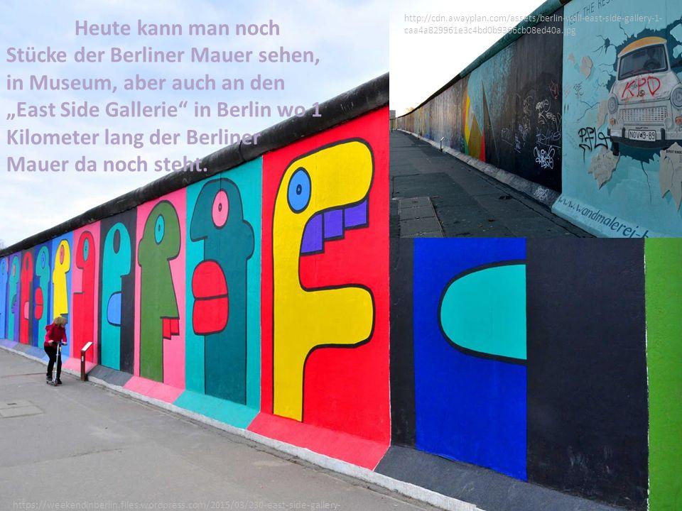 "http://cdn.awayplan.com/assets/berlin-wall-east-side-gallery-1- caa4a829961e3c4bd0b9366cb08ed40a.jpg https://weekendinberlin.files.wordpress.com/2015/03/230-east-side-gallery- 1.jpg Heute kann man noch Stücke der Berliner Mauer sehen, in Museum, aber auch an den ""East Side Gallerie in Berlin wo 1 Kilometer lang der Berliner Mauer da noch steht."