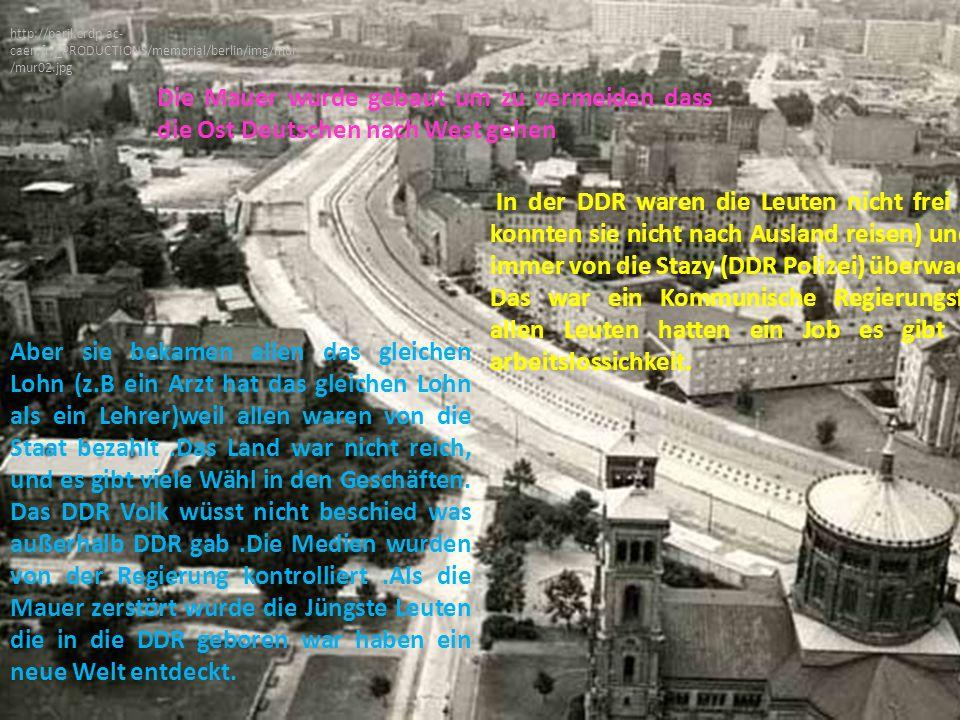 http://paril.crdp.ac- caen.fr/_PRODUCTIONS/memorial/berlin/img/mur /mur02.jpg In der DDR waren die Leuten nicht frei (z.B: konnten sie nicht nach Ausland reisen) und sie immer von die Stazy (DDR Polizei) überwacht.