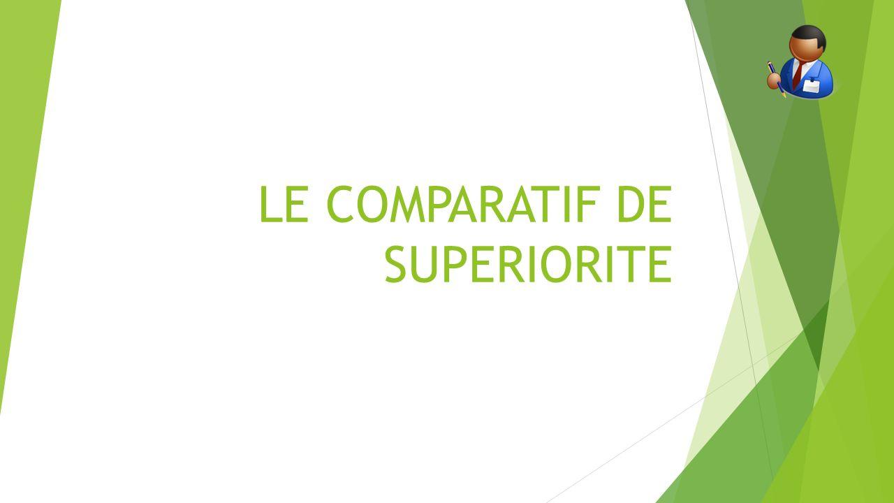 LE COMPARATIF DE SUPERIORITE