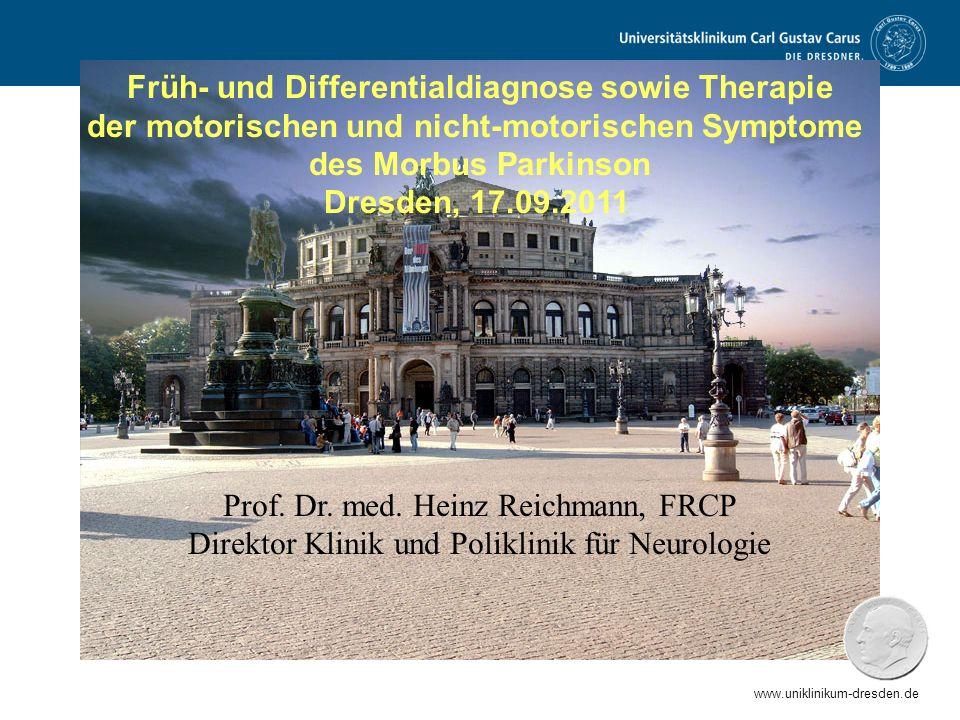 www.uniklinikum-dresden.de Prof. Dr. med. Heinz Reichmann, FRCP Direktor Klinik und Poliklinik für Neurologie Früh- und Differentialdiagnose sowie The