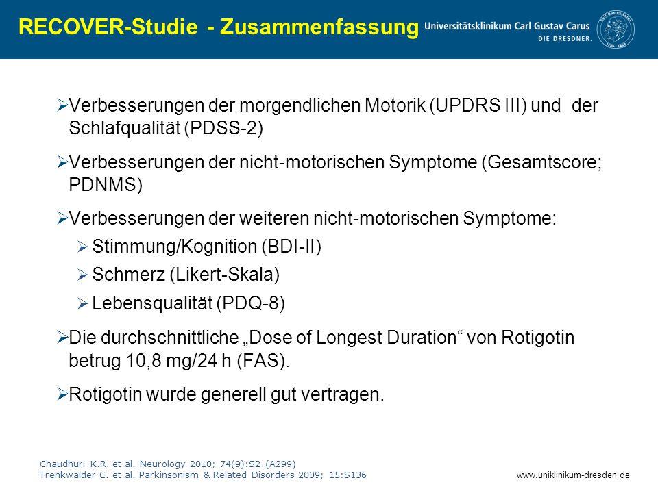 www.uniklinikum-dresden.de RECOVER-Studie - Zusammenfassung Chaudhuri K.R. et al. Neurology 2010; 74(9):S2 (A299) Trenkwalder C. et al. Parkinsonism &