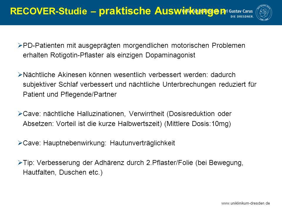 www.uniklinikum-dresden.de RECOVER-Studie – praktische Auswirkungen  PD-Patienten mit ausgeprägten morgendlichen motorischen Problemen erhalten Rotig