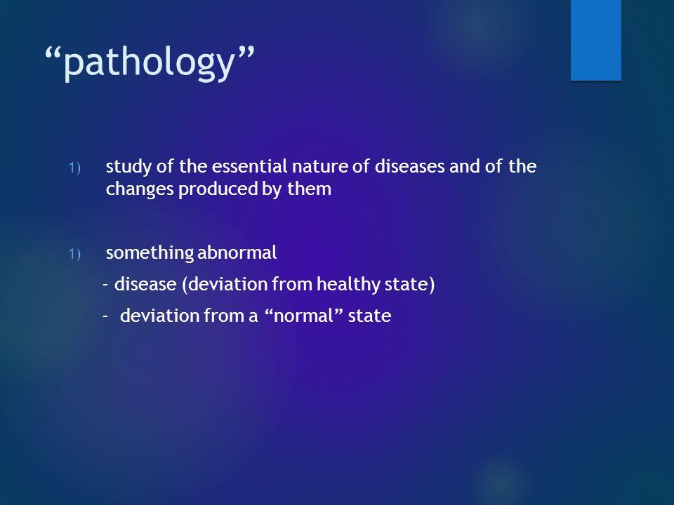 pathology  medical term, e.g.the pathology of lung diseases  metaphorical term, e.g.
