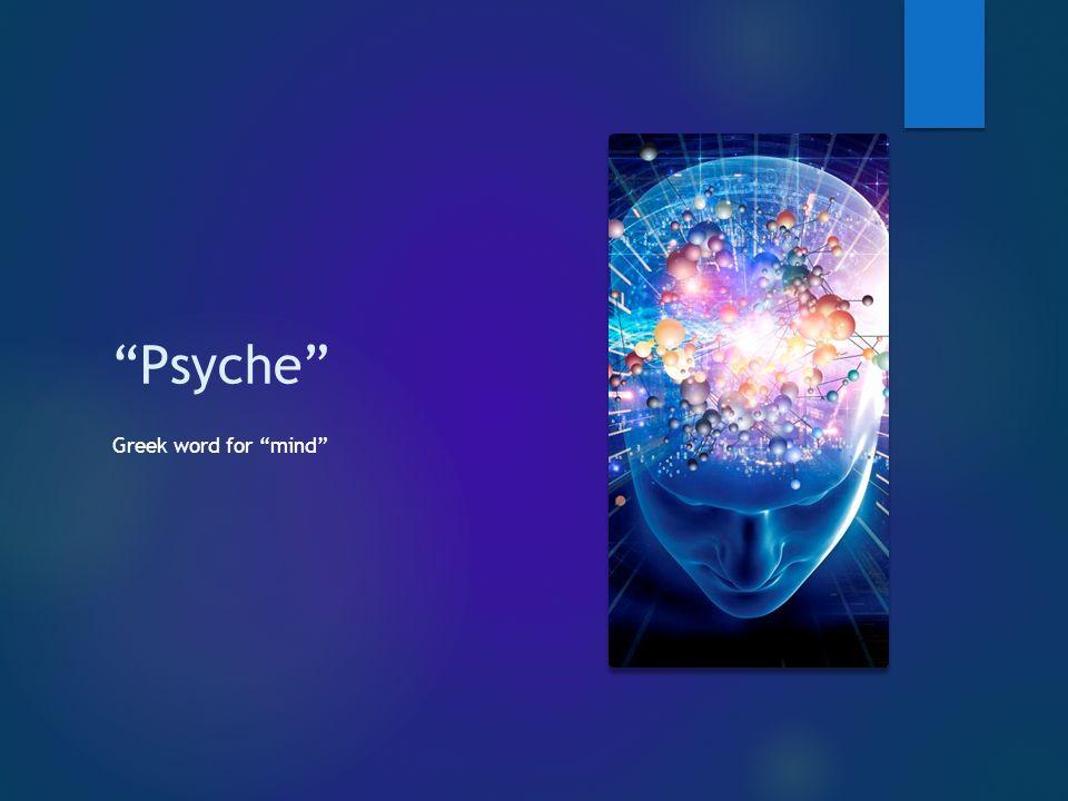 the psychs  psychology (late 19 th century)  psychoanalysis (late 19 th century, S.