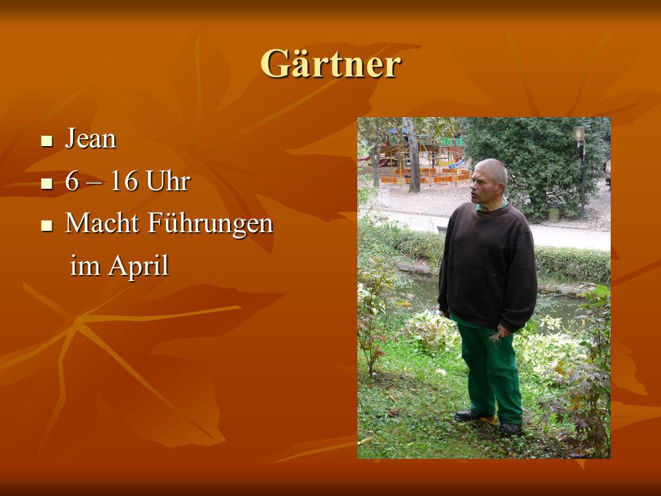 Gärtner Jean Jean 6 – 16 Uhr 6 – 16 Uhr Macht Führungen Macht Führungen im April im April