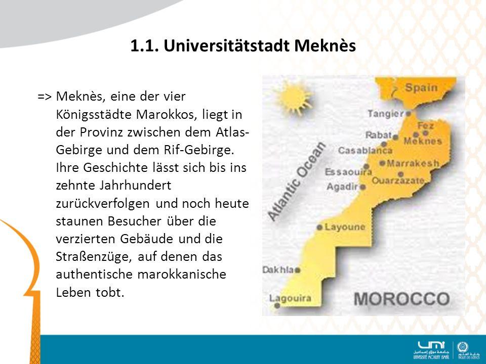 1.1. Universitätstadt Meknès => Meknès, eine der vier Königsstädte Marokkos, liegt in der Provinz zwischen dem Atlas- Gebirge und dem Rif-Gebirge. Ihr
