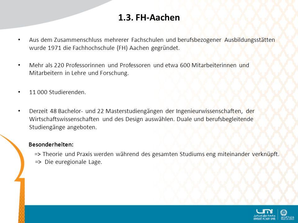 1.3. FH-Aachen Aus dem Zusammenschluss mehrerer Fachschulen und berufsbezogener Ausbildungsstätten wurde 1971 die Fachhochschule (FH) Aachen gegründet