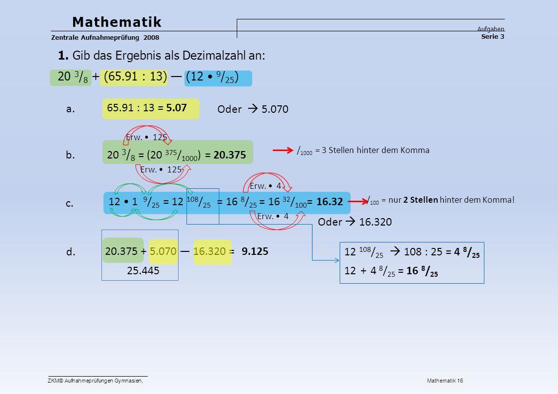 = ❑ 2 h 43 min + 4 h 33 min =  6 h 76 min — 3 h 28 min = Mathematik Aufgaben Serie 3 Zentrale Aufnahmeprüfung 2008 2.