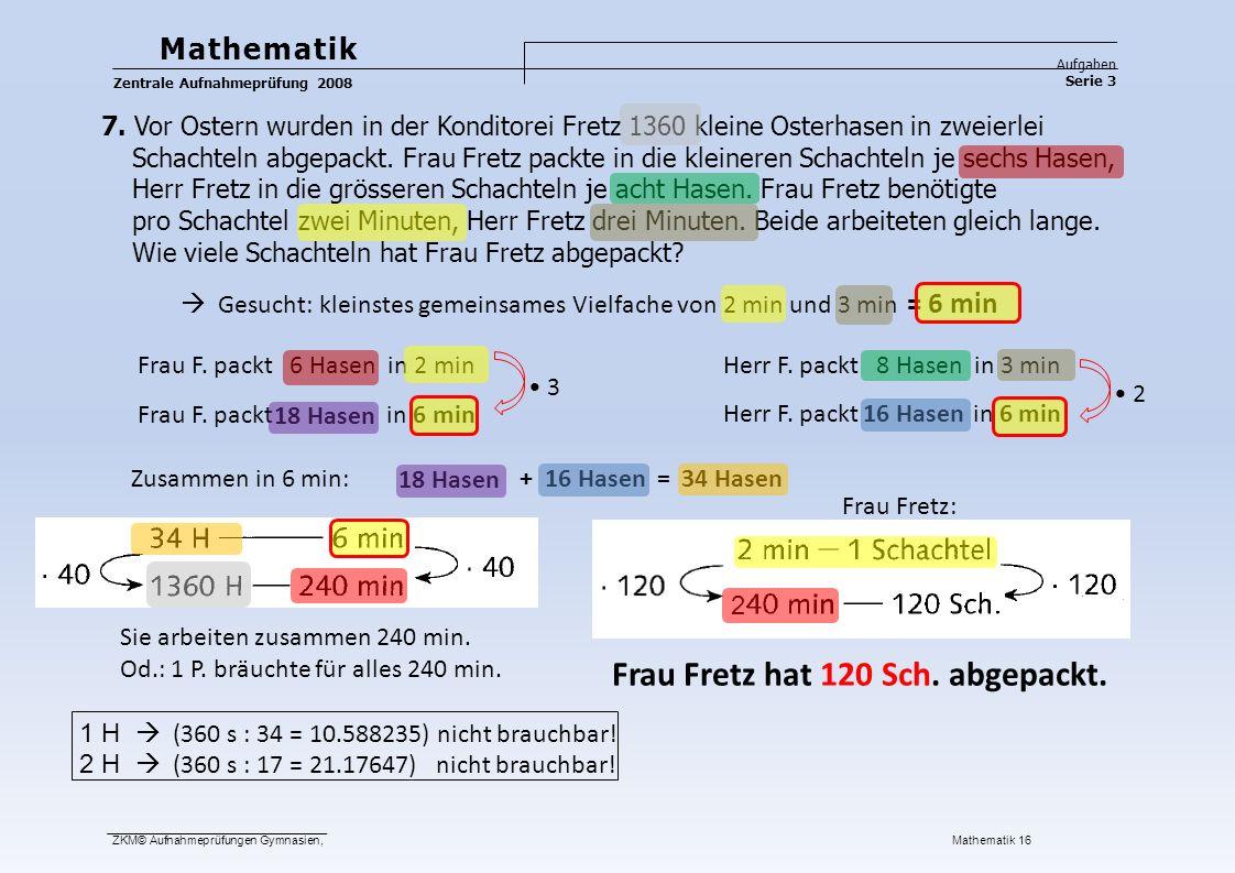 3.6 km Mathematik Aufgaben Serie 3 Zentrale Aufnahmeprüfung 2008 ZKM© Aufnahmeprüfungen Gymnasien, Mathematik 16 8.