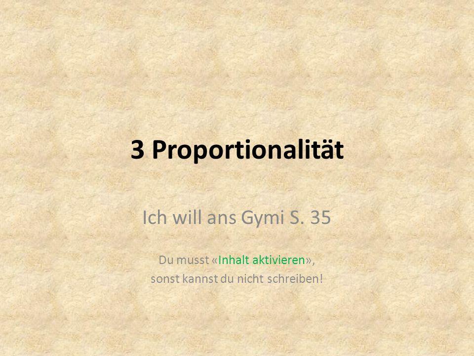 3 Proportionalität Ich will ans Gymi S. 35 Du musst «Inhalt aktivieren», sonst kannst du nicht schreiben!