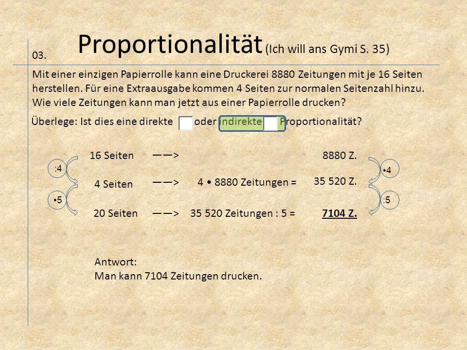 Proportionalität (Ich will ans Gymi S. 35) 03. Mit einer einzigen Papierrolle kann eine Druckerei 8880 Zeitungen mit je 16 Seiten herstellen. Für ein